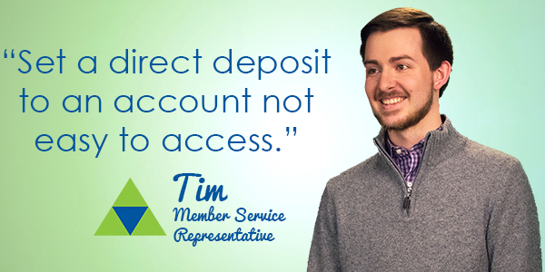Set a direct deposit to an account not easy to access.